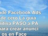 Aprende Facebook Ads desde cero La guía definitiva PASO a PASO para crear anuncios en 6b7a42a5