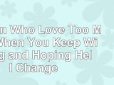Women Who Love Too Much When You Keep Wishing and Hoping Hell Change dbb1eb08