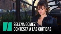 Selena Gomez responde a los críticos