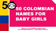 50 Colombian names for baby girls - the best baby names - www.namesoftheworld.net