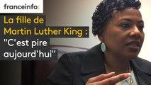 """La fille de Martin Luther King : """"C'est pire aujourd'hui"""""""