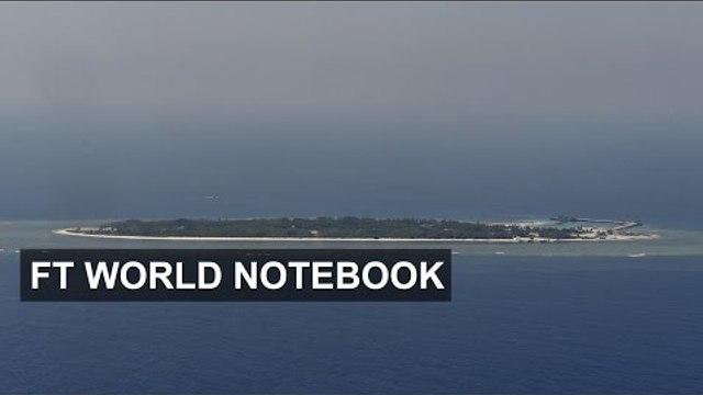 Taiwan burnishes South China Sea claim | FT World Notebook