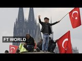 Germany and Turkey's relationship is souring | FT World