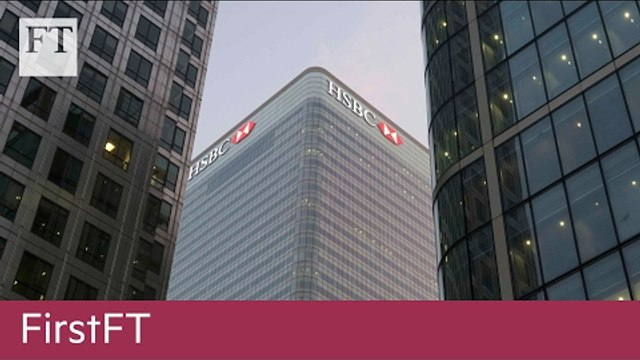 HSBC profits drop, McMaster appointed   FirstFT