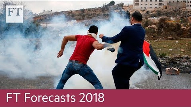 FT Forecasts 2018: From US-China trade war to chaos in the Mideast | Opinion