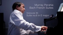 Murray Perahia - Bach  The French Suites - Suite by Suite - No  6 in E Major (Interview Performance)