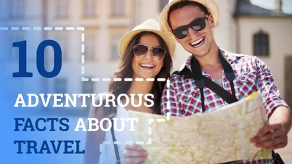 10 Adventurous Facts about Travel