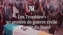 «Les Troubles»: comprendre trenteans de guerre civile en Irlande du Nord
