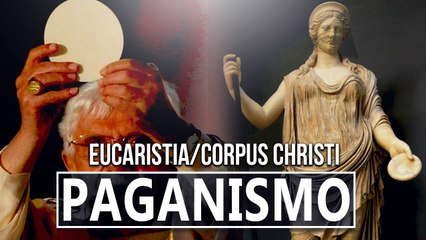 Corpus Christi -A EUCARISTIA É UM  RITUAL PAGÃO