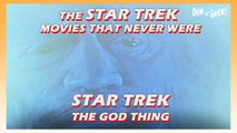 Star Trek: The God Thing - The Star Trek Movies That Never Were