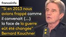 """""""Si en 2013 nous avions frappé comme il convenait, après la première attaque chimique, (...) la face de la guerre eût été changée. Nous regrettons tous terriblement. Ça a fait 300 000 morts de plus"""" dit Bernard Kouchner"""