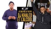 Je sais pas si t'as vu... DJ Khaled et l'alcool #JSPSTV