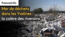 Mer de déchets dans les Yvelines : la colère des riverains