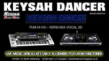 DJ TUM HI HO VERSI MIX TERBARU VOCAL 3D KEYSAH DANCER 2016