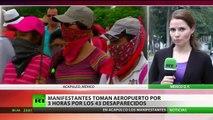 Manifestantes toman aeropuerto durante 3 horas por los 43 estudiantes desaparecidos