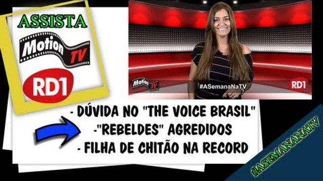 "#ASemanaNaTV: Dúvida no ""The Voice Brasil""; ""Rebeldes"" agredidos; Filha de Chitão na Record"