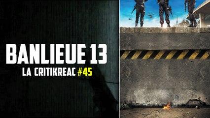 Banlieue 13 ® la CritiKRéac#45