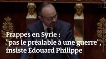 """""""Nos frappes en Syrie ne sont pas le préalable à une guerre"""", insiste Edouard Philippe à l'Assemblée nationale"""