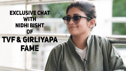 Exclusive Chat With Nidhi Bisht of TVF & Girliyapa Fame
