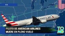 Vuelo de American Airlines aterriza de emergencia luego de que el piloto muriera en pleno vuelo
