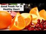 Diet to follow for Healthy Heart | Expert Advice | Boldsky