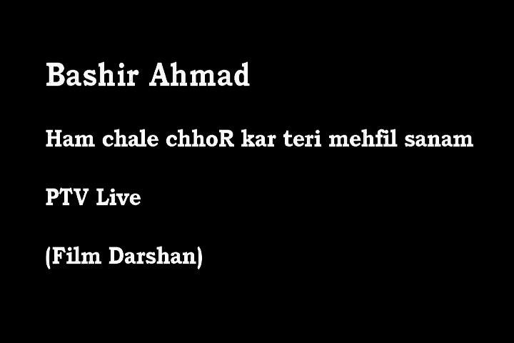Bashir Ahmed LIVE on PTv - Hum Chalay ChhoR Kar Teri Mehfil Sanam