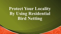 Protect Residential Locality from Unwanted Birds with Bird Netting
