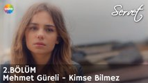 Servet 2. Bölüm | Mehmet Güreli - Kimse Bilmez
