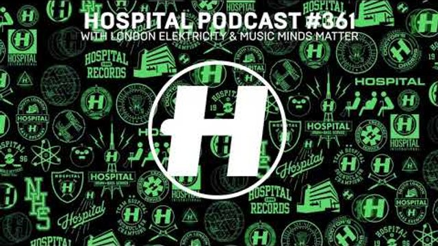 Hospital Podcast 361 with London Elektricity & Music Minds Matter