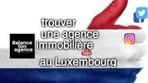 Rechercher une agence en immobilier au Grand Duché du Luxembourg à côté de la Belgique pour vendre ou louer un nouveau bien comme une maison ou un appartement  sur le site d'annonces en immobilier BalanceTonAgence pour acheter entre particuliers