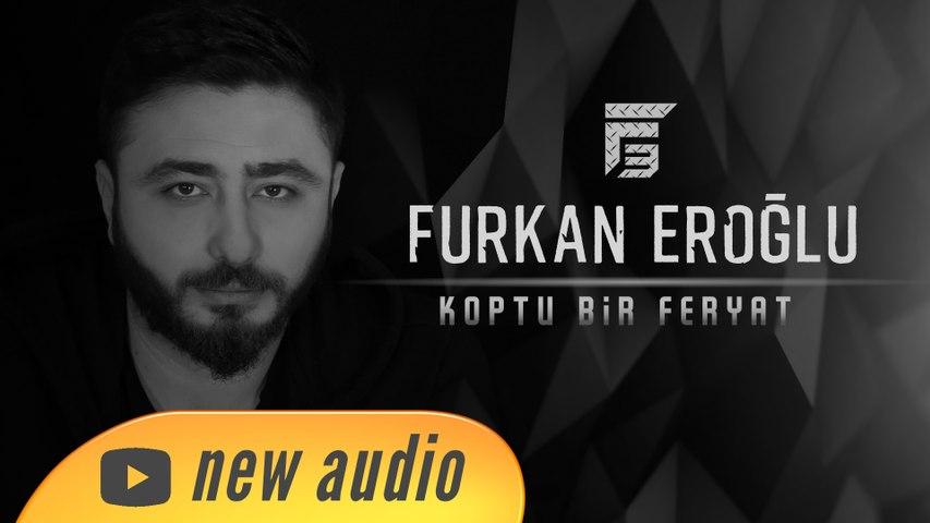 Furkan Eroğlu - Koptu Bir Feryat (Official Audio)