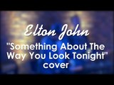 Elton John - Something About The Way You Look Tonight (cover by Radiovolna band)