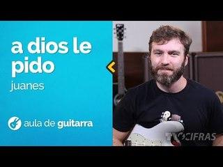 Juanes - A Dios Le Pido (como tocar - aula de guitarra)