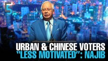 "EVENING 5: Najib: Urban & Chinese voters ""less motivated"""