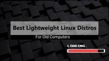 Top 5 Lightweight Linux Distros 2018