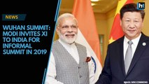 Wuhan Summit: Modi invites Xi to India for informal summit in 2019