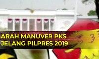 Arah Manuver PKS Jelang Pilpres 2019