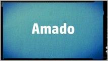 Significado Nombre AMADO - AMADO Name Meaning