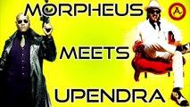 morpheus  meets upendra |the matrix rakta kanneeru version |