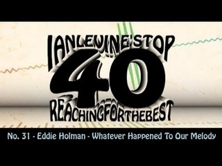 Ian Levine's Top 40 No. 31 - Eddie Holman - Whatever Happened To Our Melody