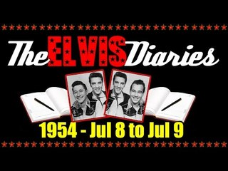 The Elvis Diaries - 1954 - July 8 to July 9