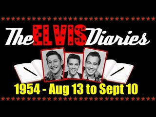 The Elvis Diaries - 1954 - August 13 to September 10