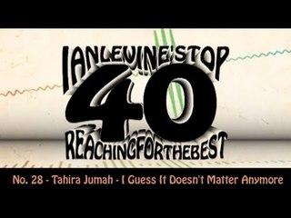 Ian Levine's Top 40 No. 28 - Tahira Jumah - I Guess It Doesn't Matter Anymore