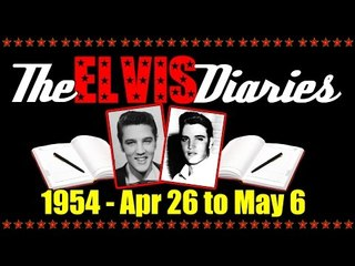 The Elvis Diaries - 1954 - April 26 to May 6