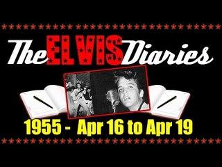 The Elvis Diaries - 1955 - April 16 to April 19