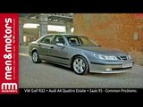 VW Golf R32 + Audi A4 Quattro Estate + Saab 95 - Common Problems