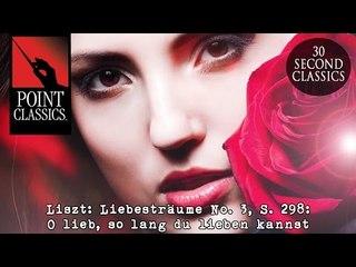 Liszt: Liebesträume No. 3, S. 298: O lieb, so lang du lieben kannst