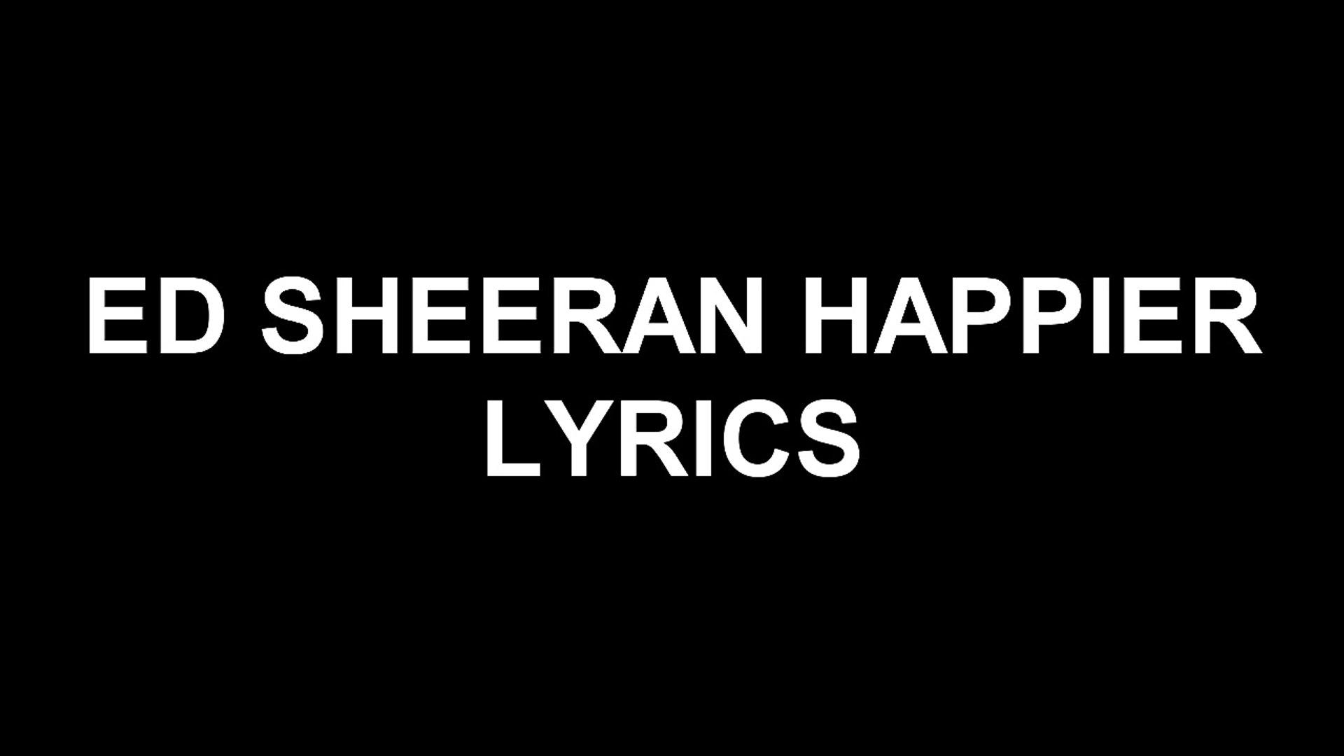 Ed Sheeran Happier Lyrics Video Dailymotion