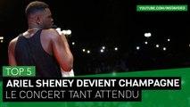 TOP 5 - Ariel Sheney deviens réellement Champagne !