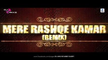 Mere Rashke Qamar (Remix) - DJ AKKI
